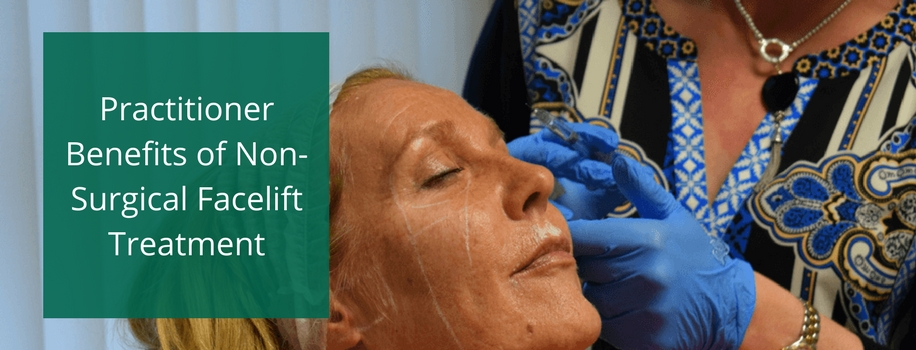 Practitioner Benefits of Non-Surgical Facelift Treatment